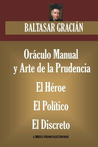 Oráculo Manual y Arte de la Prudencia; El Héroe; El Político; El Discreto (Timeless Wisdom Collection)