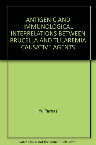ANTIGENIC AND IMMUNOLOGICAL INTERRELATIONS BETWEEN BRUCELLA AND TULAREMIA CAUSATIVE AGENTS