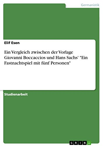"""Ein Vergleich zwischen der Vorlage Giovanni Boccaccios und Hans Sachs' """"Ein Fastnachtspiel mit fünf Personen"""""""