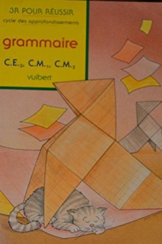 3 R pour réussir Tome 28 : Grammaire, cycle des approfondissements CE2, CM1, CM2