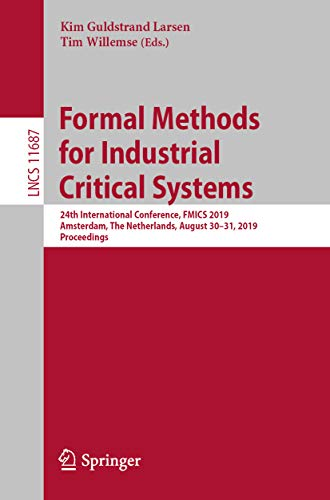 Formal Methods for Industrial Critical Systems: 24th International Conference, FMICS 2019, Amsterdam, The Netherlands, August 30-31, 2019, Proceedings ... Science Book 11687) (English Edition)