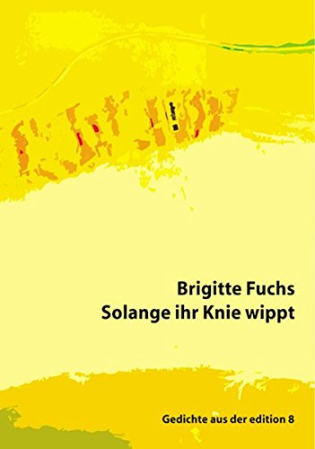 Solange ihr Knie wippt: Gedichte