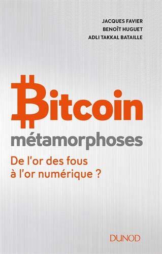 Bitcoin - Métamorphoses - De l'or des fous à l'or numérique ? par Jacques Favier