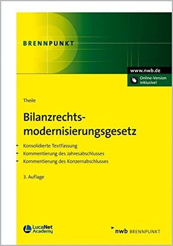 Bilanzrechtsmodernisierungsgesetz: Konsolidierte Textfassung. Kommentierung des Jahresabschlusses. Kommentierung des Konzernabschlusses.