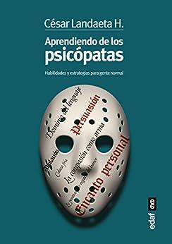 Aprendiendo de los psicópatas (Psicología y autoayuda) (Spanish Edition) by [Landaeta, Cesar]