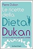 Le ricette della dieta Dukan: 350 ricette per dimagrire senza soffrire (I grilli)