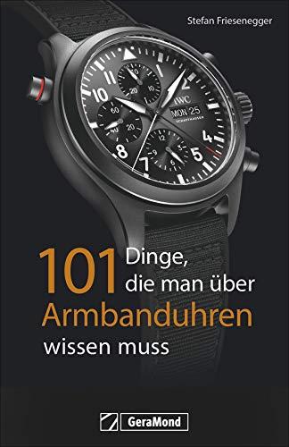 101 Dinge, die man über Armbanduhren wissen muss. Ein Nachschlagewerk mit 101 Aha-Erlebnissen für Uhrenfreunde und Sammler. Alles zur Geschichte und Technik in exzellenten Bildern.