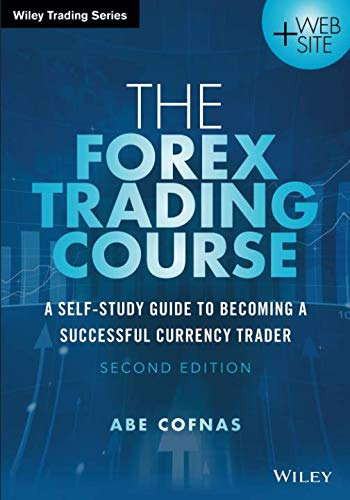 The Forex Trading Course: A Self-Study Guide to Becoming a Successful Currency Trader, 2nd Edition (Wiley Trading Series)