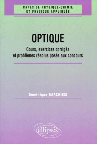 Optique : Cours, exercices corrigs et problmes rsolus poss aux concours 1961-1998