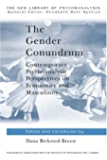 The Gender Conundrum: Contemporary Psychoanalytic Perspectives on Femininity and Masculinity (The New Library of Psychoanalysis)