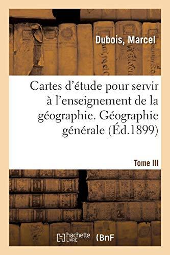 Cartes d'étude pour servir à l'enseignement de la géographie. Tome III: Géographie générale, Asie, Océanie, Afrique, Amérique par Marcel Dubois