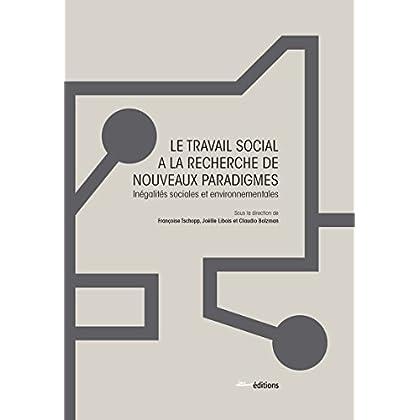 Le Travail social à la recherche de nouveaux paradigmes: Inégalités sociales et environnementales (Hors collection)