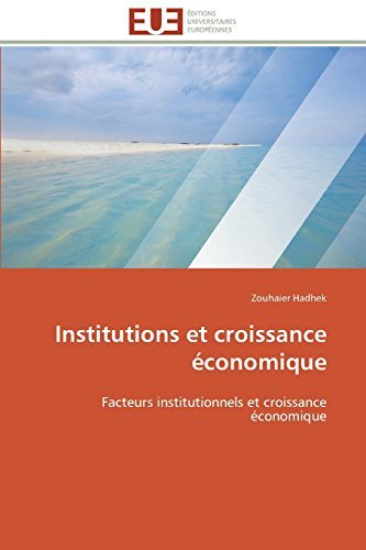 Institutions et croissance ??conomique: Facteurs institutionnels et croissance ??conomique by Zouhaier Hadhek (2012-01-12)