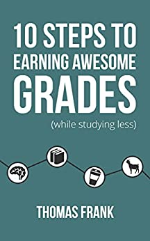 10 Steps to Earning Awesome Grades (While Studying Less) (English Edition)