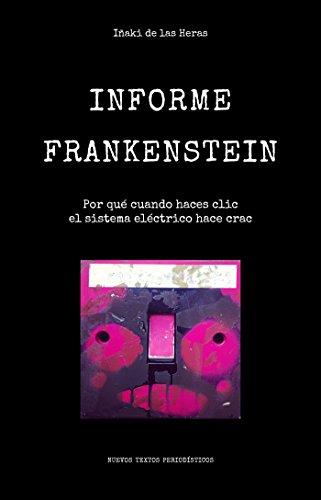 Informe Frankenstein: Por qué cuando haces clic el sistema eléctrico hace crac (Nuevos Textos nº 1) por Iñaki De las Heras Iglesias