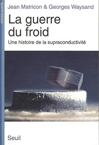 La Guerre du froid. Une histoire de la supraconductivité par Jean Matricon, Georges Waysand