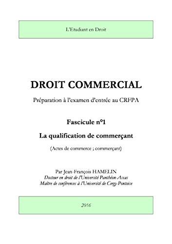 En ligne Droit commercial. Préparation à l'examen d'entrée au CRFPA: Fascicule 1 - La qualification de commerçant (actes de commerce - commerçant) pdf