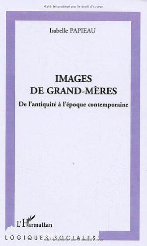 Images de Grand-mères : De l'antiquité à l'époque contemporaine par Isabelle Papieau