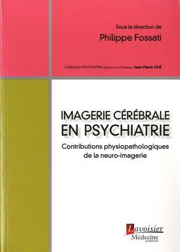 Imagerie cérébrale en psychiatrie : Contributions physiopathologiques de la neuro-imagerie