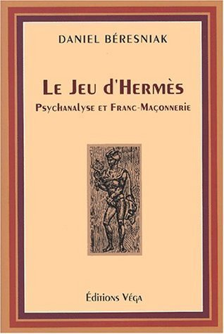 Le jeu d'Hermès. Psychanalyse et franc-maçonnerie de Beresniak. Daniel (2001) Broché
