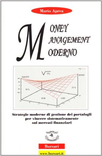 Money management moderno. Strategie moderne di gestione dei portafogli per vincere sistematicamente sui mercati finanziari di Mario Aprea