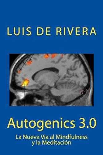 Autogenics 3.0: La Nueva Via al Mindfulness y la Meditación por Luis de Rivera