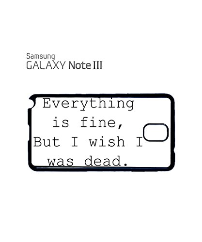 Everything is Fine But I Wish I Was Dead Mobile Cell Phone Case Samsung Note 3 Black Blanc