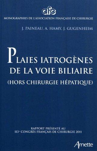 Plaies iatrogènes de la voie biliaire: (hors chirugie hépatique). Rapport présenté au 113e congrès français de chirurgie 2011.