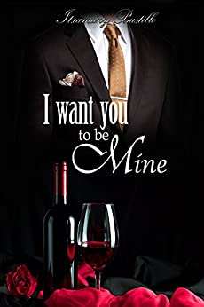 I want you to be mine (part one) (English Edition) di [Bustillo, Itxa]