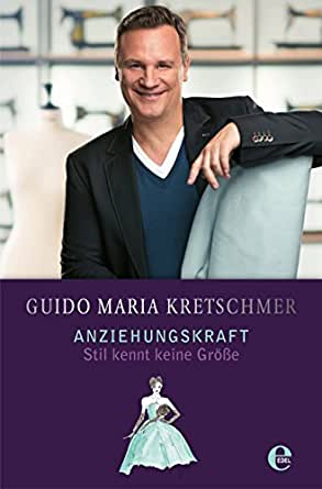 anziehungskraft stil kennt keine gr e ebook guido maria. Black Bedroom Furniture Sets. Home Design Ideas