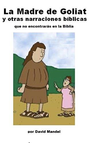 La Madre de Goliat: y otras narraciones biblicas que no encontraras en la Biblia