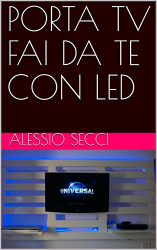 PORTA TV FAI DA TE CON LED (Italian Edition) eBook: Alessio Secci ...