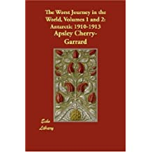 The Worst Journey in the World, Volumes 1 and 2: Antarctic 1910-1913