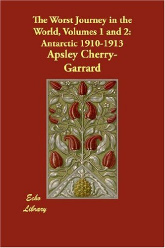 The Worst Journey in the World, Volumes 1 and 2: Antarctic 1910-1913 por Apsley Cherry-Garrard