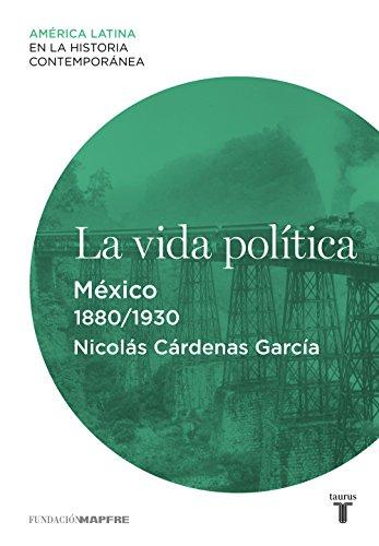La vida política. México (1880-1930) por Nicolás Cárdenas García