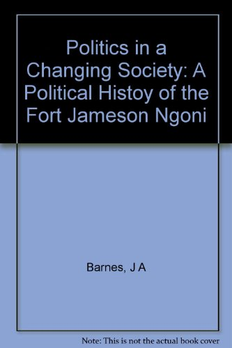 Politics in a Changing Society: A Political Histoy of the Fort Jameson Ngoni