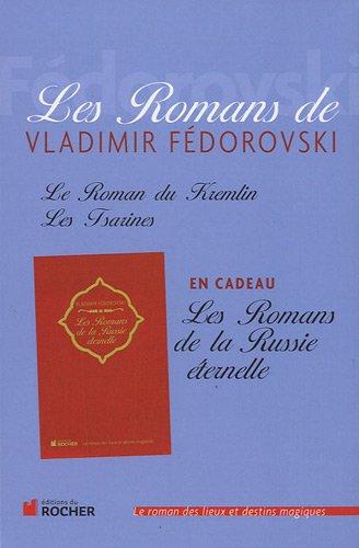 Les Romans de Vladimir Fédorovski : Coffret en 3 volumes : Le Roman du Kremlin, Les Tsarines et Les Romans de la Russie éternelle