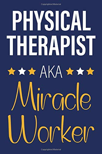 Physical Therapist AKA Miracle Worker: Funny Notebook, Lined Writing Book For Journaling & Notetaking, Best Physical Therapist Assistant Gifts For Women, Men