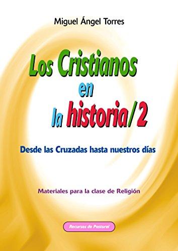 Los cristianos en la historia 2 (Recursos de pastoral nº 40) por Miguel Ángel Torres