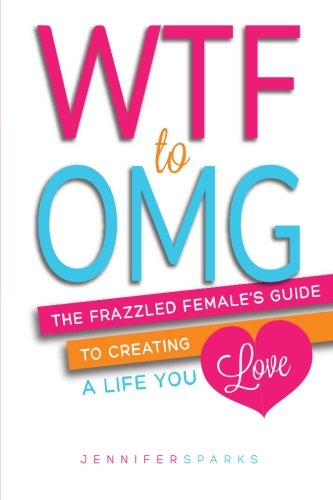 WTF-to-OMG-The-Frazzled-Females-Guide-to-Creating-a-Life-You-Love