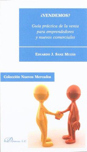 ¿Vendemos? Guía práctica de la venta para emprendedores y nuevos comerciales (Colección Nuevos Mercados) por Eduardo J. Sanz Muzás