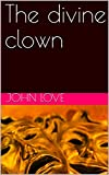 The divine clown (English Edition)