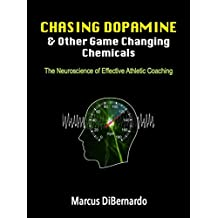 Chasing Dopamine  &  Other Game Changing Chemicals: The Neuroscience of Effective Athletic Coaching (English Edition)