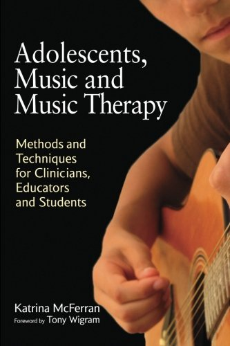 Adolescents, Music and Music Therapy: Methods and Techniques for Clincians, Educators and Students by Katrina McFerran (2010-05-15)
