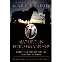 Nature in Horsemanship: Discovering Harmony Through Principles of Aikido by Mark Rashid (2015-07-21)