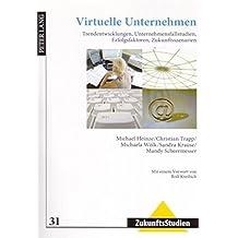 Virtuelle Unternehmen: Trendentwicklungen, Unternehmensfallstudien, Erfolgsfaktoren, Zukunftsszenarien (ZukunftsStudien)