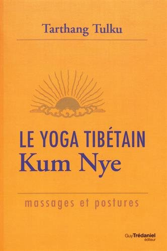 Le yoga tibétain Kum Nye : Massages et postures