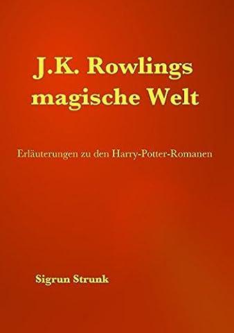 J.K. Rowlings magische Welt: Erläuterungen zu den