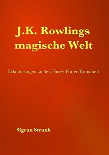 J.K. Rowlings magische Welt: Erläuterungen zu den Harry-Potter-Romanen