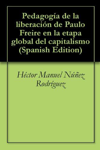 Pedagogía de la liberación de Paulo Freire en la etapa global del capitalismo por Héctor Manuel Núñez Rodríguez